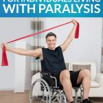 Fitness Tips for Individuals Living with Paralysis