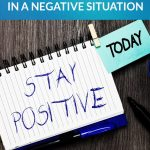 How to Be Positive in a Negative Situation