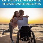 Inspiring Stories of People Who Are Thriving With Paralysis